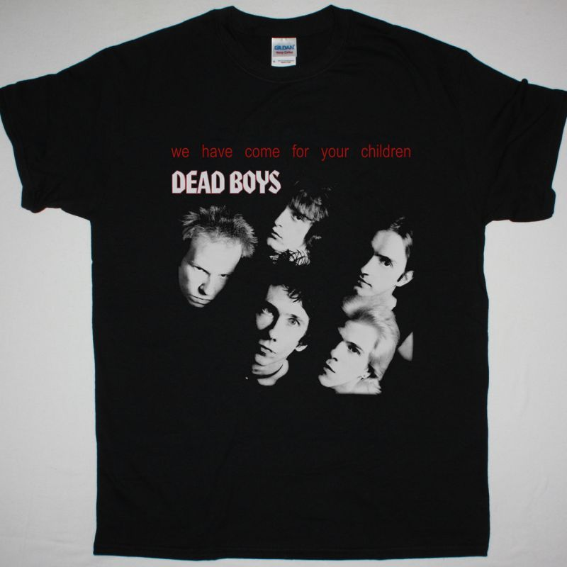 THE DEAD BOYS WE HAVE COME FOR YOUR CHILDREN NEW BLACK T SHIRT
