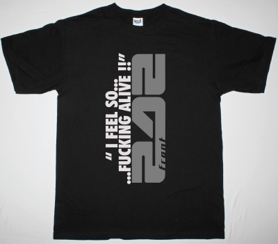 FRONT242 I FEEL SO FUCKING ALIVE NEW BLACK T-SHIRT