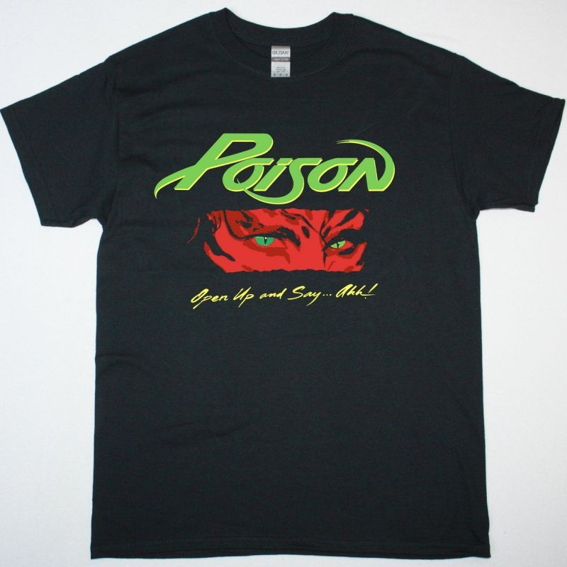 POISON OPEN UP AND SAY ...AHH NEW BLACK T-SHIRT