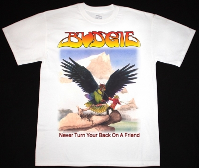 BUDGIE NEVER TURN YOUR BACK ON A FRIEND'73  NEW WHITE T-SHIRT
